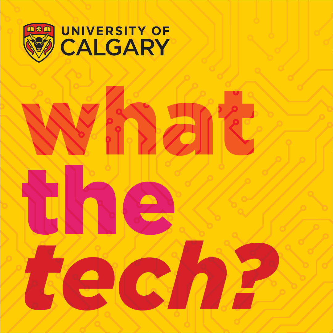 What the Tech? Podcast, powered by the Department of Computer Science at the Faculty of Science, University of Calgary